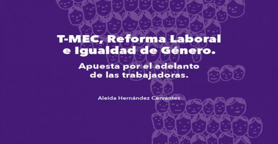 """""""T-MEC, Reforma Laboral e igualdad de Género. Apuesta por el adelanto de las trabajadoras"""""""