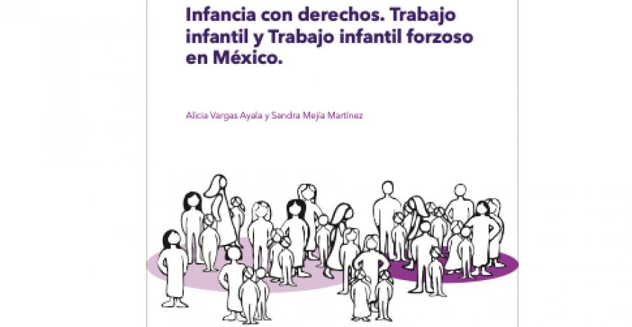 Infancia con derechos. Trabajo Infantil y Trabajo infantil forzoso en México.